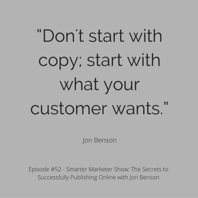 """Don't start with copy; start with what your customer wants."""