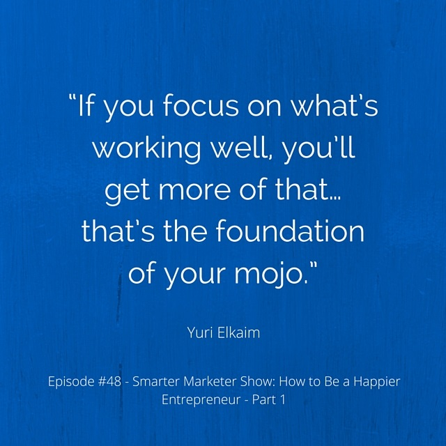 """If you focus on what's working well, you'll get more of that… that's the foundation of your mojo."""