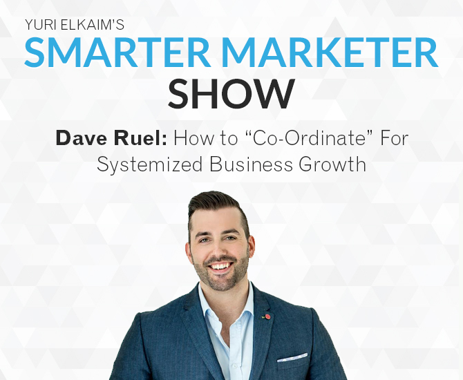 """SMP 0013: Dave Ruel — How to """"Co-Ordinate"""" For Systemized Business Growth"""